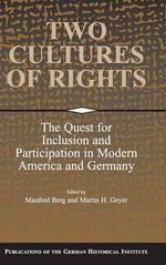 Two Cultures of Rights : The Quest for Inclusion and Participation in Modern America and Germany