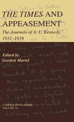 The Times and Appeasement : The Journals of A. L. Kennedy, 1932-1939 - A. L. Kennedy