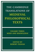 The Cambridge Translations of Medieval Philosophical Texts : Volume 3, Mind and Knowledge: Mind and Knowledge v.3