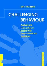 Challenging Behaviour : Analysis and Intervention in People with Severe Intellectual Disabilities - Eric Emerson
