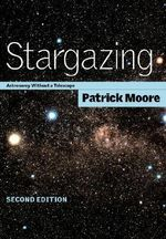 Stargazing : Astronomy without a Telescope - CBE, DSc, FRAS, Sir Patrick Moore