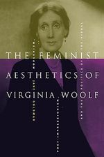 The Feminist Aesthetics of Virginia Woolf : Modernism, Post-impressionism, and the Politics of the Visual - Jane Goldman
