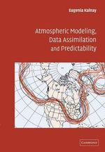 Atmospheric Modeling, Data Assimilation and Predictability - Eugenia Kalnay