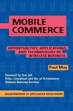 Mobile Commerce : Opportunities, Applications, and Technologies of Wireless Business - Paul May