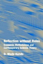 Reflection without Rules : Economic Methodology and Contemporary Science Theory - D. Wade Hands