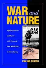 War and Nature : Fighting Humans and Insects with Chemicals from World War I to Silent Spring - Edmund Russell