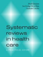 Systematic Reviews in Health Care : A Practical Guide - Paul P. Glasziou