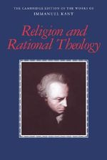 Religion and Rational Theology : The Cambridge Edition of the Works of Immanuel Kant  - Immanuel Kant