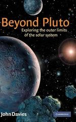 Beyond Pluto : Exploring the Outer Limits of the Solar System - John Davies