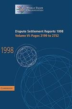 Dispute Settlement Reports 1998 : Volume 6, Pages 2199-2752 1998: Pages 2199-2752 v.6
