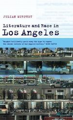 Literature and Race in Los Angeles :  A Reader's Guide - Julian Murphet