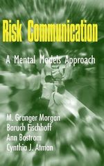 Risk Communication : A Mental Models Approach - M.Granger Morgan