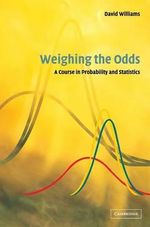 Weighing the Odds : A Course in Probability and Statistics - David Williams
