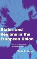 States and Regions in the European Union : Institutional Adaptation in Germany and Spain - Tanja A. Borzel