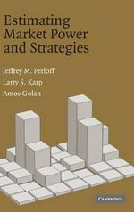 Estimating Market Power and Strategies : Estimating Market Power and Strategies - Jeffrey M. Perloff
