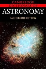 Cambridge Dictionary of Astronomy - Jacqueline Mitton