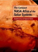 The Compact NASA Atlas of the Solar System - Ronald Greeley