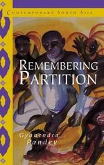Remembering Partition : Violence, Nationalism and History in India - Gyanendra Pandey
