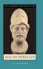The Cambridge Companion to the Age of Pericles : Cambridge Companions to the Ancient World - II Loren J. Samons