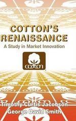 Cotton's Renaissance : A Study in Market Innovation - George David Smith