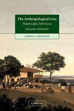 The Anthropological Lens : Harsh Light, Soft Focus - James L. Peacock