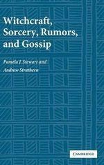 Witchcraft, Sorcery, Rumors and Gossip : New Departures in Anthropology - Pamela J. Stewart
