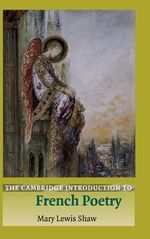 The Cambridge Introduction to French Poetry : Cambridge Introductions to Literature - Mary Lewis Shaw