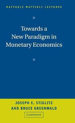 Towards a New Paradigm in Monetary Economics : Raffaele Mattioli Lectures - Joseph E. Stiglitz