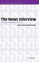 The News Interview : Journalists and Public Figures on the Air - Steven Clayman