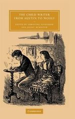 The Child Writer from Austen to Woolf : Cambridge Studies in Nineteenth-Century Literature and Culture (Hardcover)