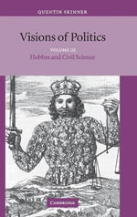Visions of Politics : Hobbes and Civil Science v.3 - Quentin Skinner
