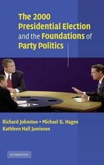The 2000 Presidential Election and the Foundations of Party Politics : The Transformation of Political Speechmaking - Richard Johnston