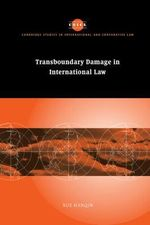 Transboundary Damage in International Law : Cambridge Studies in International and Comparative Law - Hanqin Xue