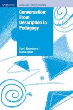 Conversation : From Description to Pedagogy : Cambridge Language Teaching Library - Scott Thornbury