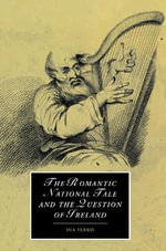 The Romantic National Tale and the Question of Ireland : Cambridge Studies in Romanticism - Ina Ferris