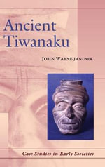 Ancient Tiwanaku : Civilization in the High Andes - John Wayne Janusek
