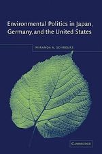 Environmental Politics in Japan, Germany, and the United States - Miranda A. Schreurs