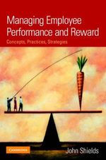 Managing Employee Performance and Reward : Concepts, Practices, Strategies - John Shields