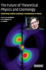The Future of Theoretical Physics and Cosmology : Celebrating Stephen Hawking's Contributions to Physics