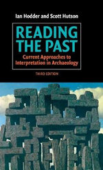 Reading the Past : Current Approaches to Interpretation in Archaeology - Ian Hodder