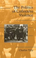 The Politics of Collective Violence - Charles Tilly