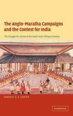 The Anglo-Maratha Campaigns and the Contest for India : The Struggle for Control of the South Asian Military Economy - Randolf G.S. Cooper