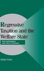 Regressive Taxation and the Welfare State : Path Dependence and Policy Diffusion - Junko Kato