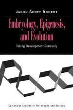 Embryology, Epigenesis and Evolution : Taking Development Seriously - Jason Scott Robert