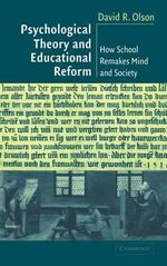 Psychological Theory and Educational Reform : How School Remakes Mind and Society - David R. Olson