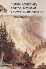 Culture, Technology, and the Creation of America's National Parks : The Art of Immaturity - Richard A. Grusin