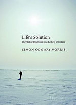 Life's Solution : Inevitable Humans in a Lonely Universe - Simon Conway Morris
