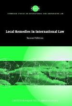 Local Remedies in International Law : Cambridge Studies in International and Comparative Law - Chittharanjan Felix Amerasinghe