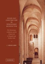 Design and Construction in Romanesque Architecture : First Romanesque Architecture and the Pointed Arch in Burgundy and Northern Italy - C. Edson Armi