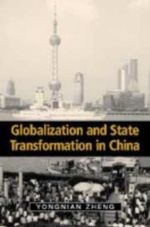 Globalization and State Transformation in China - Yongnian Zheng